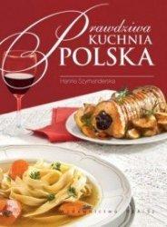 Prawdziwa kuchnia polska Smaki, tradycje, receptury (oprawa miękka)