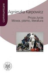 Proza życia Mowa, pismo, literatura (Białoszewski, Stachura, Nowakowski, Anderman, Redliński, Schubert) Agnieszka Karpowicz