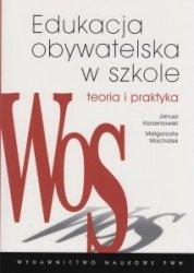 Edukacja obywatelska w szkole Teoria i praktyka Janusz Korzeniowski, Małgorzata Machałek