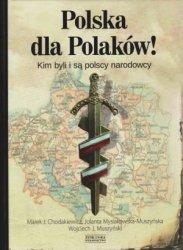 Polska dla Polaków! Kim byli i są polscy narodowcy Marek J. Chodakiewicz, Jolanta Mysiakowska-Muszyńska, Wojciech J. Muszyński