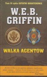 Walka agentów Tom IV cyklu Ostatni bohaterowie W.E.B. Griffin