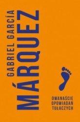 Dwanaście opowiadań tułaczych Gabriel Garcia Marquez