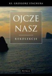 Ojcze nasz Rekolekcje Grzegorz Stachura