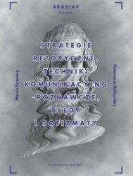Strategie retoryczne techniki komunikacyjno-poznawcze błędy i sofizmaty Marcin Koszowy, Katarzyna Budzyńska