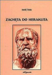 Zachęta do Heraklita Anatolij Tichołaz