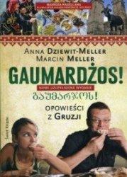 Gaumardżos! Opowieści z Gruzji Anna Dziewit-Meller, Marcin Meller