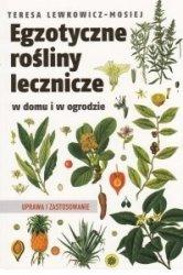 Egzotyczne rośliny lecznicze w domu i ogrodzie Teresa Lewkowicz-Mosiej