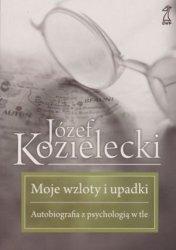 Moje wzloty i upadki Autobiografia z psychologią w tle Józef Kozielecki