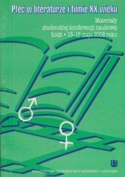 Płeć w literaturze i filmie XX wieku Materiały studenckiej konferencji naukowej, Łódź 13-15 maja 2002 roku