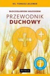 Błogosławieni miłosierni Przewodnik duchowy ks. Tomasz Jelonek