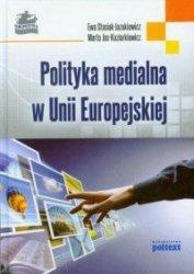 Polityka medialna w Unii Europejskiej Ewa Stasiak-Jazukiewicz