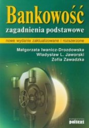 Bankowość Zagadnienia podstawowe Małgorzata Iwanicz-Drozdowska, Władysław L. Jaworski, Zofia Zawadzka