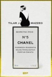 Sekretne życie Chanel No. 5 Pierwsza biografia najsłynniejszych perfum świata Tilar J. Mazzeo