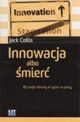 Innowacja albo śmierć Bij swoje rekordy w życiu i w pracy Jack Collis