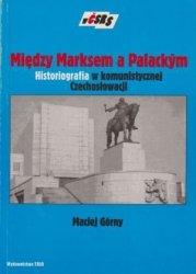 Między Marksem a Palackym Historiografia w komunistycznej Czechosłowacji Maciej Górny