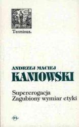 Supererogacja Zagubiony wymiar etyki Andrzej M. Kaniowski