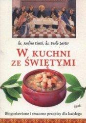W kuchni ze świętymi Błogosławione i smaczne przepisy dla każdego ks. Andrea Ciucci, ks. Paolo Sartor