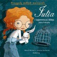 Przygody Małych Marzycieli Julia i tajemniczy sklep pana Pokrętły Michel Maud, Jessica Secheret