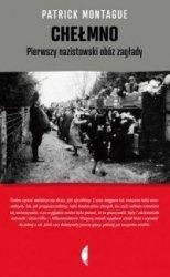 Chełmno Pierwszy nazistowski obóz zagłady Patrick Montague