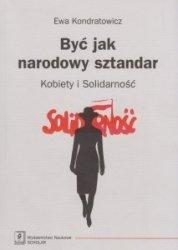 Być jak narodowy sztandar Kobiety i Solidarność Ewa Kondratowicz