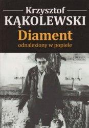 Diament odnaleziony w popiele Krzysztof Kąkolewski