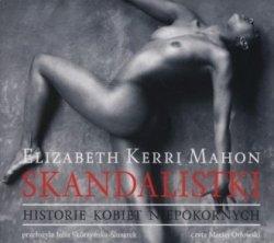 Skandalistki. Historie kobiet niepokornych (CD mp3) Elizabeth Kerri Mahon