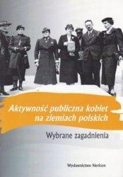 Aktywność publiczna kobiet na ziemiach polskich Wybrane zagadnienia red. Tomasz Pudłocki, Katarzyna Sierakowska
