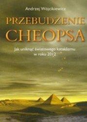 Przebudzenie Cheopsa, czyli jak uratować ludzi i Ziemię Andrzej Wójcikiewicz