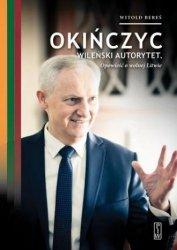 Okińczyc, wileński autorytet. Opowieść o wolnej Litwie Witold Bereś