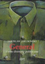 Generał i inne dramaty polityczne Jarosław Jakubowski