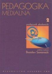 Pedagogika medialna Podręcznik akademicki Tom 2 Bronisław Siemieniecki (red.)