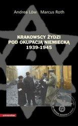 Krakowscy Żydzi pod okupacją niemiecką 1939-1945 Marcus Roth, Andrea Low