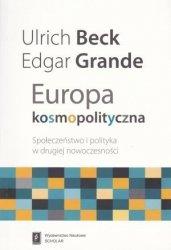 Europa kosmopolityczna Społeczeństwo i polityka w drugiej nowoczesności Ulrich Beck, Edgar Grande