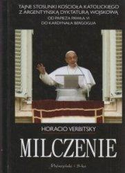 Milczenie Tajne stosunki Kościoła Katolickiego z argentyńską dyktaturą wojskową Od papieża Pawła VI do kardynała Bergoglia Horacio Verbitsky