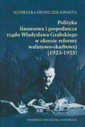 Polityka finansowa i gospodarcza rządu Władysława Grabskiego w okresie reformy walutowo-skarbowej (1923-1925) Agnieszka Fronczek-Kwarta