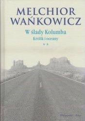 W ślady Kolumba t. 2 Królik i oceany Melchior Wańkowicz