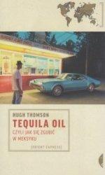 Tequila Oil czyli jak się zgubić w Meksyku Hugh Thomson