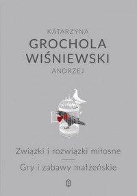 Związki i rozwiązki miłosne Gry i zabawy małżeńskie Katarzyna Grochola, Andrzej Wiśniewski