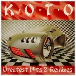 KOTO - GREATEST HITS & REMIXES