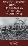 Wokół kresów, granic i pograniczy w historii wojskowej