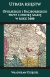 Utrata księstw Opolskiego i Raciborskiego przez Ludwikę Marię w r. 1666