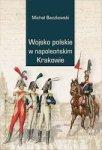 Wojsko polskie w napoleońskim Krakowie