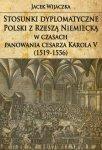 Stosunki dyplomatyczne Polski z Rzeszą Niemiecką w czasach panowania cesarza Karola V (1519-1556)