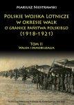 Polskie Wojska Lotnicze w okresie walk o granice państwa polskiego (1918-1921) Tom II