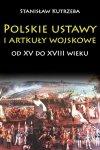 Polskie ustawy i artykuły wojskowe od XV do XVIII wieku