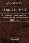 Lenno pruskie. Od traktatu krakowskiego do śmierci księcia Albrechta 1525-1568