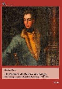 Od Ponieca do Bełcza Wielkiego. Działania pościgowe Karola XII jesienią 1704