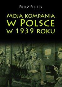 Moja kompania w Polsce w 1939 roku