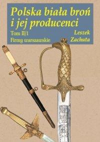 Polska biała broń i jej producenci. Tom II