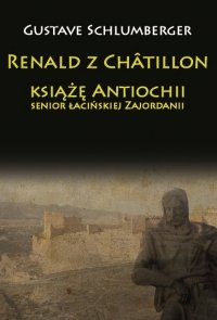 Renald z Châtillon książę Antiochii, senior łacińskiej Zajordanii